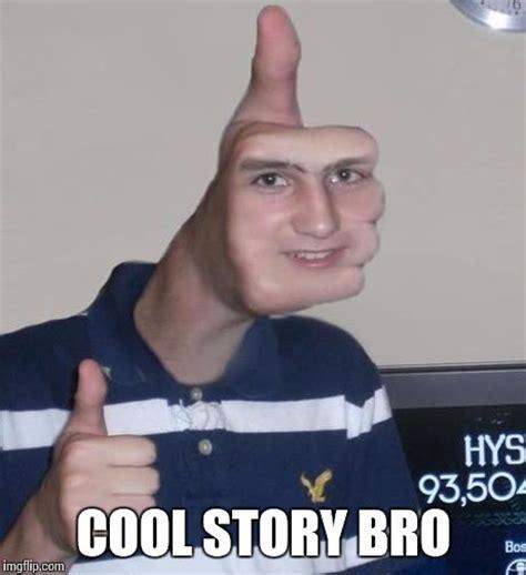 Cool Story Meme - cool story bro imgflip