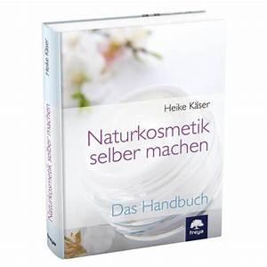 Bücher Selber Machen : naturkosmetik selber machen olionatura shop ~ Eleganceandgraceweddings.com Haus und Dekorationen