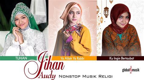 Lagu religi islami hits terpopuler merdu.full mp3 terbaru 2020. Jihan Audy - Nonstop Musik Religi (Nonstop Music) - YouTube