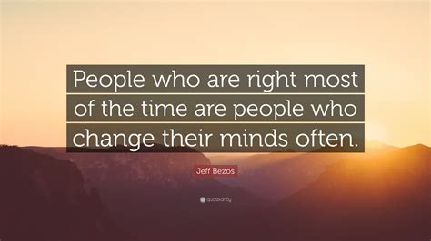 """Jeff Bezos Quote: """"People who are right most of the time ..."""