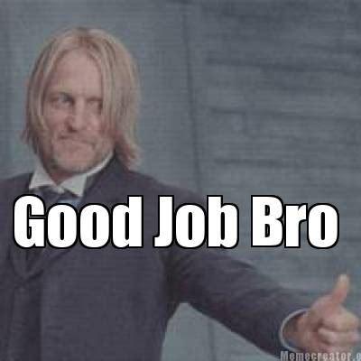 Good Job Meme - meme creator good job bro meme generator at memecreator org