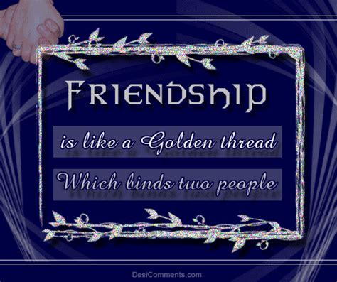 friendship    golden thread  binds  people