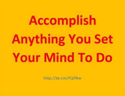 Accomplish Anything You Set Your Mind To Do