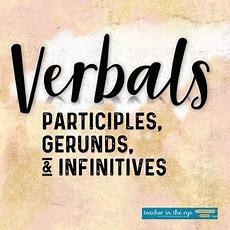 Verbals Unitgerunds, Participles, And Infinitives