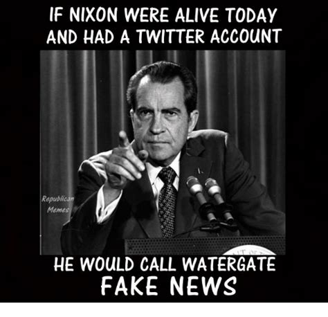 Nixon Memes - if nixon were alive today and had a twitter account republican meme he would call watergate fake