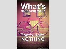 What's stopping you? That's right NOTHING All up to