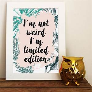 I'm not weird, I'm limited edition - FREE print download