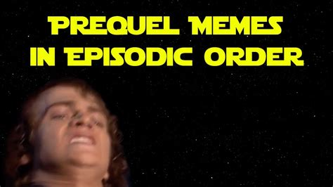 Prequel Memes - prequel memes in episodic order youtube