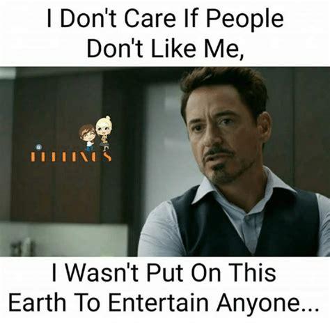 Like I Care Meme I Don T Care If Don T Like Me I I I I I I S I Wasn