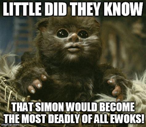 Ewoks Meme - simon says imgflip