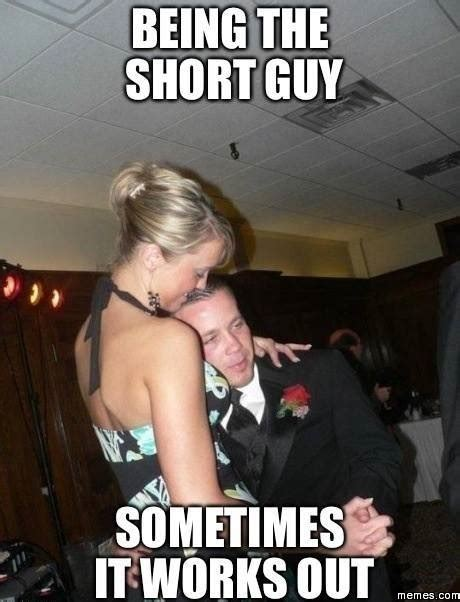 Funny Memes About Guys - being the short guy