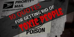 10 Quotes for Getting Rid of Toxic People » The Haunted ...