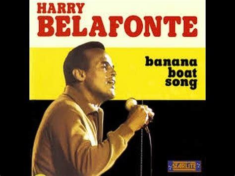 Banana Boat Harry Belafonte Lyrics by Harry Belafonte Banana Boat Song Lyrics