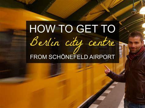berlijn tegel of schonefeld how to get from sch 246 nefeld airport to berlin city centre