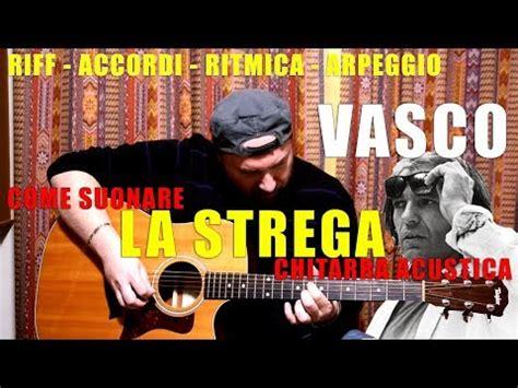 Testo La Strega Vasco by Tutorial Come Suonare Quot La Strega Quot Di Vasco Chitarra