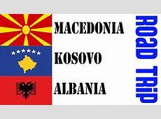 Macedonia, Kosovo & Albania Road Trip Travel vlog YouTube