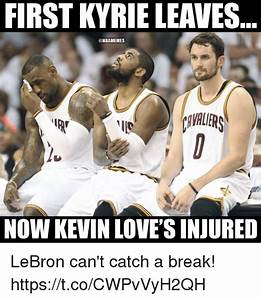 FIRST KYRIE LEAVES NOW KEVIN LOVE'S INJURED LeBron Can't ...
