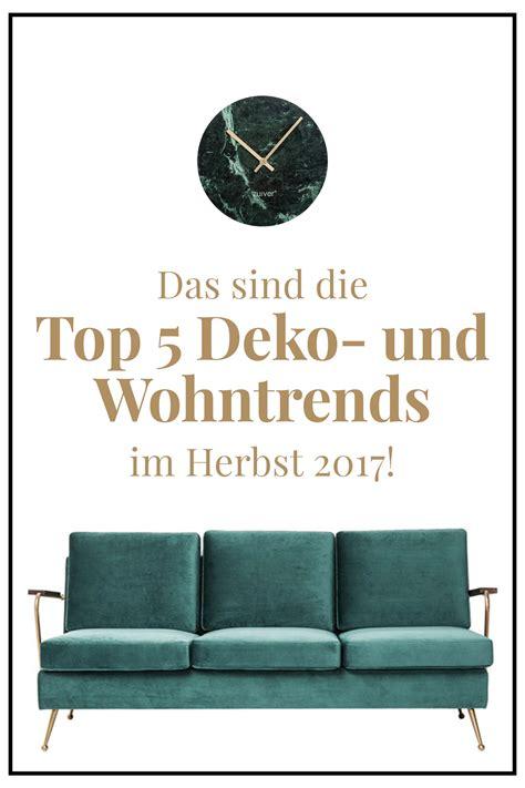 Einrichten Das Sind Die Wohntrends 2017 by Das Sind Die Top 5 Deko Und Wohntrends Im Herbst 2017