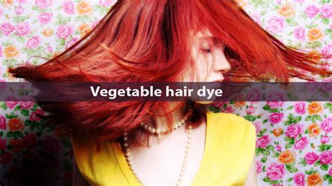 Benefits Of Hair Color by Types And Benefits Of Vegetable Hair Dye Hairstyle For
