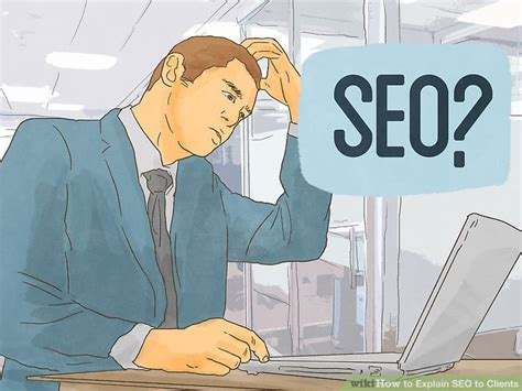 Seo Explanation by 5 Ways To Explain Seo To Clients Wikihow