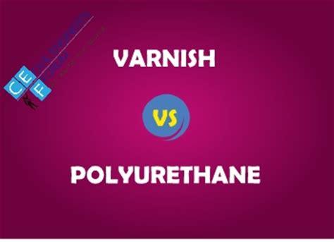 varnish  polyurethane comparison civil engineers forum