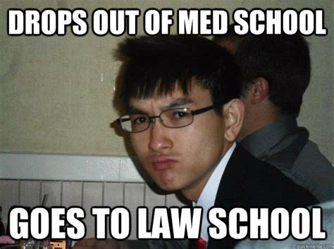 Med School Memes - drops out of med school goes to law school rebellious asian quickmeme