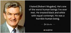 Bob Hawke quote: I hated [Robert Mugabe]. He's one of the ...