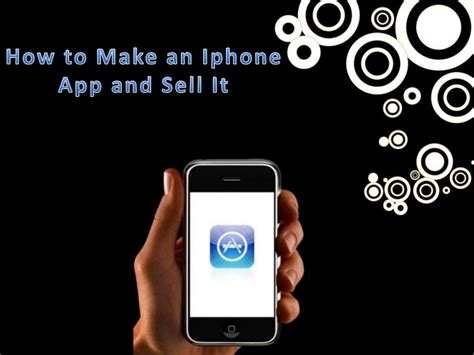 how to sell an iphone how to make an iphone app and sell it