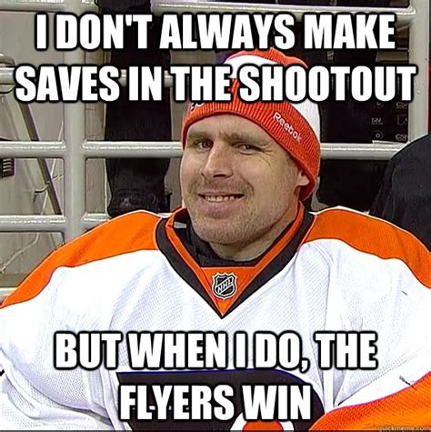 Flyers Meme - i don t always make saves in the shootout but when i do the flyers win ilya bryzgalov solid