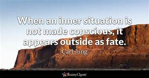 When an inner situation is not made conscious, it appears ...