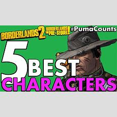 Top 5 Best Borderlands 2 And The Presequel! Playable Characters #pumacounts Youtube