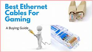 Top 10 Best Ethernet Cables For Gaming Review In 2020  A