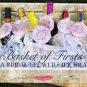 daniellesque bridal shower gift basket of firsts With wedding shower gift