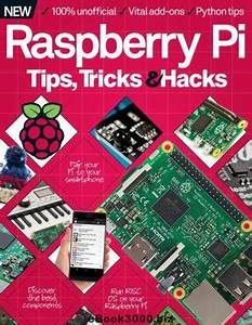 Raspberry Pi Tips  Tricks  U0026 Hacks Volume 2 Revised Edition