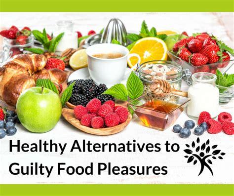 healthy alternatives  guilty food pleasures natural