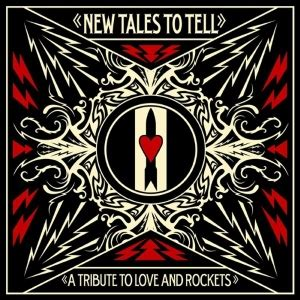New Tales To Tell A Tribute To Love And Rockets Wikipedia