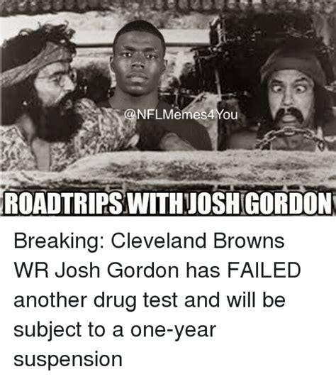 Josh Gordon Meme - onflmemes4 you roadtripswithajoshigordon breaking cleveland browns wr josh gordon has failed