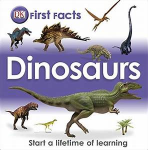 First Facts Dinosaurs  Start A Lifetime Of Learning
