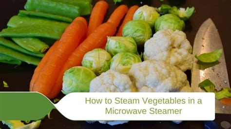 how to steam cauliflower in microwave how to steam vegetables in a microwave steamer