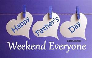 Happy Father's Day Weekend Everyone Pictures, Photos, and ...