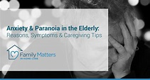 Anxiety & Paranoia in the Elderly: Reasons, Symptoms ...