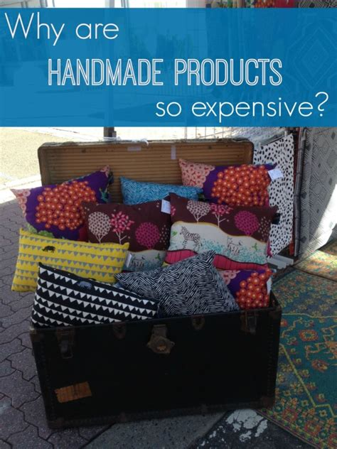 Why Are Handmade Products So Expensive?  The Borrowed
