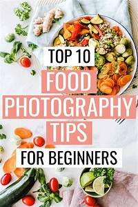 Top 10 Food Photography Tips for Gorgeous Photos (Even if You're a Beginner (With images) | Food ...