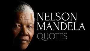 Inspiring and Honest Quotes by Nelson Mandela - YouTube