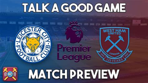 Leicester vs West Ham Utd Preview | Talk A Good Game - YouTube