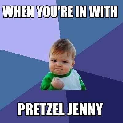 Meme Meme - meme creator when you re in with pretzel jenny meme generator at memecreator org