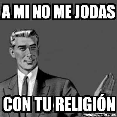 Memes De Religion - meme correction guy a mi no me jodas con tu religi 243 n