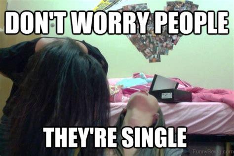 Single Meme - funny single memes 28 images sometimes i ask myself the meta picture funny single mom memes