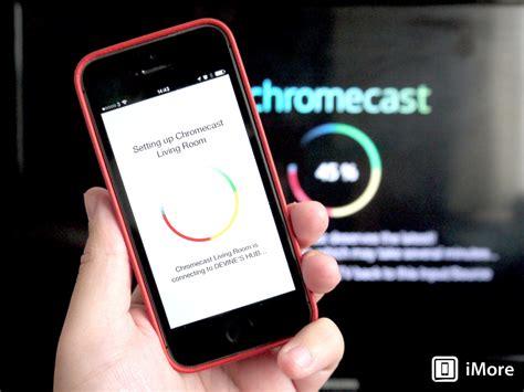 chromecast iphone how to set up chromecast using your iphone imore