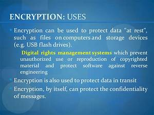 Encryption  Uses Encryption Can Be